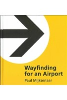 Wayfinding for an Airport. On the How and Why of Signage at Airports | Paul Mijksenaar | 9789090316987 | Mijksenaar