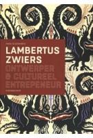 Lambertus Zwiers. Ontwerper & cultureel entrepeneur | Hans Oldewarris | 9789090332123 | EIGENBOUWER
