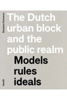 The Dutch urban block and the public realm. Models, rules, ideals   Susanne Komossa   9789460040559