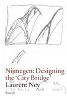 Nijmegen: Designing the 'City Bridge'   Laurent Ney   9789460041747