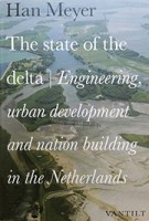 The state of the delta Engineering, urban development and nation building in the Netherlands | Han Meyer | Van Tilt | 9789460043345