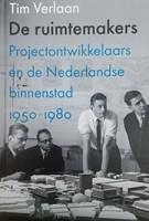 De ruimtemakers projectontwikkelaars en de Nederlandse binnenstad 1950-1980 | Tim Verlaan | VanTilt | 9789460043468