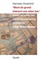 'Want de grond behoort ons allen toe' Leven en werk van stedenbouwkundig architecte Lotte Stam-Beese   Hanneke Oosterhof   9789460044007   Vantilt