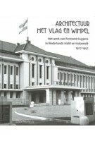 Architectuur met Vlag en Wimpel. Het werk van Fermont-Cuypers in Nederlands-Indië en Indonesië 1927-1957 | Obbe Norbruis | 9789460224706 | LM Publishers