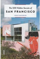 The 500 Hidden Secrets of SAN FRACISCO | Leslie Santarina | 9789460582196