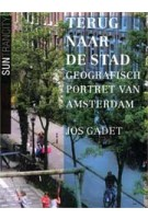 Terug naar de stad. Geografisch portret van Amsterdam | Jos Gadet | 9789461054289