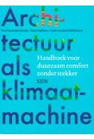 Architectuur als klimaatmachine. Handboek voor duurzaam comfort zonder stekker | Andy Van Den Dobbelsteen, Kitty Huijbers, Vera Yanovshtchinsky | 9789461057266