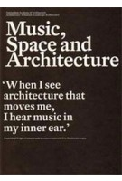 Music, Space and Architecture | Klaas de Jong, Aart Oxenaar, Machiel Spaan | 9789461400055