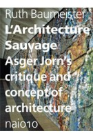 L'Architecture Sauvage. Asger Jorn's Critique and Concept of Architecture | Ruth Baumeister, Paul Larkin | 9789462080003
