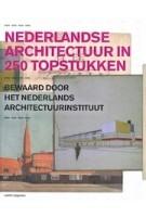 Nederlandse architectuur in 250 topstukken. Bewaard door het Nederlands Architectuurinstituut | Ole Bouman, Behrang Mousavi, Hetty Berens, Suzanne Mulder, Ellen Smit | 9789462080089
