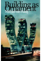 Building as Ornament. Iconography in Contemporary Architecture   Michiel van Raaij   9789462080447