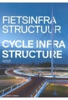 Cycle Infrastructure   Stefan Bendiks, Aglaée Degros, Artgineering   9789462080515   nai010