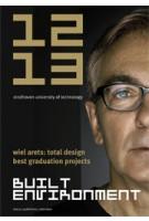 Built Environment 12/13. Wiel Arets: Total Design. Best Graduation Projects | Jos Bosman | 9789462081086