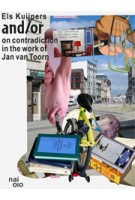 and/or. on contradiction in the work of Jan van Toorn | Els Kuipers | 9789462081116