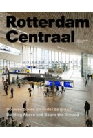 Rotterdam Centraal. Building Above and Below the Ground | Ben Maandag | 9789462081208