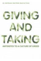 GIVING AND TAKING. Antidotes to a Culture of Greed | Joke Brouwer, Arjen Mulder, Sjoerd van Tuinen | 9789462081420