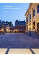 The Mauritshuis. Hans van Heeswijk Architects   Jaap Huisman, Quentin Buvelot, Hans van Heeswijk   9789462081451