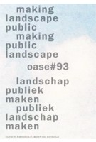 OASE 93. Making landscape public / Making public landscape | Michiel Dehaene, Bruno Notteboom, Hans Teerds | 9789462081529