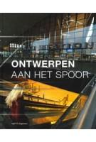 Ontwerpen aan het spoor | Wijnand Galema, Michelle Provoost, Timo de Rijk | 9789462081635 | nai010