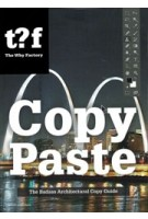 Copy Paste. The Badass Architectural Copy Guide | Winy Maas, Felix Madrazo, The Why Factory | 9789462081642
