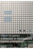 Architectuur en structuralisme. Speelruimte en spelregels | Herman Hertzberger | 9789462081789