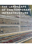 The Landscape of Contemporary Infrastructure   Marcel Smets, Kelly Shannon   9789462082397