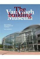 Van Gogh Museum. The Building   Axel Rüger, Maarten Kloos, Hans van Heeswijk   9789462082618