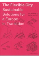 The Flexible City. Sustainable Solutions for a Europe in Transition | Tom Bergevoet, Maarten van Tuijl | 9789462082878 | nai010