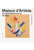 Maison d'artiste. An Unfinished Icon by De Stijl | Ole Bouman, Paul Meurs | 9789462083042