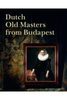 Dutch Old Masters from Budapest. Highlights from the Szépmüvészeti Múzeum | Ildikó Ember, Marrigje Rikken, Júlia Tátrai | nai010 | 9789462083240