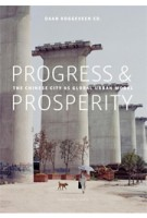 Progress & Prosperity. The New Chinese City as Global Urban Model | Daan Roggeveen | 9789462083509