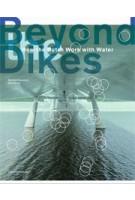 Beyond the Dikes How dutch Work with Water | Paul Meurs Marinke Steenhuis | nai010 publisher | 9789462083844