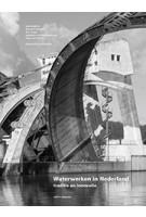 Waterwerken in Nederland Traditie en innovatie | Inge Bobbink, Bernard Hulsman, Eric Luiten, Lodewijk van Nieuwenhuize, Theo van Oeffelt, Luuk Kramer | 9789462083851