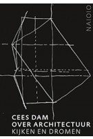 Cees Dam. Over architectuur kijken en dromen Rudi Fuchs | nai010 | 9789462083912