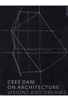 Cees Dam. On Architecture. (e-book); Visions & Dreams | Cees Dam, Rudi Fuchs | 9789462084131 | nai010