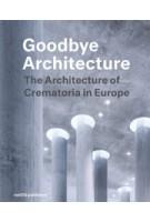 Goodbye Architecture (E-book - English) The Architecture of Crematoria in Europe | Vincent Valentijn, Kim Verhoeven | 9789462084377 | nai010