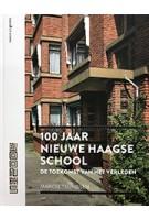 100 jaar Nieuwe Haagse School. De toekomst van het verleden | Marcel Teunissen | 9789462084506 | nai010