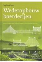 Wederopbouwboerderijen. Agrarisch erfgoed in de strijd tussen traditie en modernisering, 1940-1955 | Sophie Elpers | 9789462084612