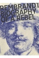 Rembrandt | Biography of a Rebel | Jonathan Bikker | 9789462084759 | nai010 publishers
