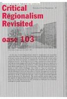 OASE 103 Critical Regionalism Revisited | Tom Avermaete, Veronique Patteeuw, Hans Teerds, La-Catherine Szacka | 9789462084865 | nai010