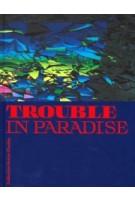 Trouble in Paradise. Collection Rattan Chadha | Sacha Bronwasser, Jhim Lamoree | 9789462084919 | nai010, Kunsthal Rotterdam