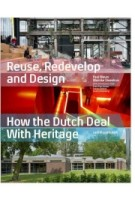 Reuse Redevelop and Design. How the Dutch Deal With Heritage - updated edition | Paul Meurs, Marinke Steenhuis | 9789462085718 | nai010