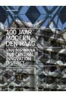 100 jaar Modern Den Haag. Van Nirwana tot Central Innovation District | Marcel Teunissen, Eric Vreedenburg | 9789462085794 | nai010