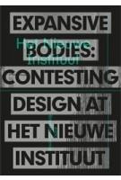 Expansive Bodies. Contesting Design at Het Nieuwe Instituut | Brendan Cormier | 9789462086647 | nai010