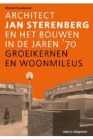 Architect Jan Sterenberg en het bouwen in de jaren '70. Groeikernen en woonmilieus | Michiel Kruidenier | 9789462086708 | nai010