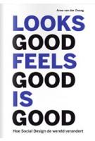 Looks Good, Feels Good, is Good. Hoe Social Design de wereld verandert | Anne van der Zwaag | 9789462260689