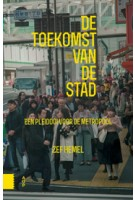 De toekomst van de stad. Een pleidooi voor de metropool | Zef Hemel | 9789462982468