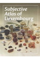 Subjective atlas of Luxembourg | 9789463963459 | Subjective Editions