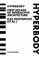 HYPERBODY. First Decade of Interactive Architecture | Kas Oosterhuis | 9789490322090