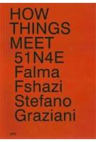 HOW THINGS MEET | 51N4E, Falma Fshazi, Stefano Graziani | 9789490800451 | APE - Art Paper Editions